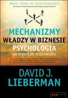 Chomikuj, ebook online Mechanizmy władzy w biznesie. Psychologia na wysokim stanowisku. David J. Lieberman