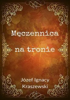 Chomikuj, ebook online Męczennica na tronie. Kraszewski Józef Ignacy
