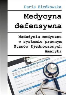 Chomikuj, ebook online Medycyna defensywna Nadużycia medyczne w systemie prawnym Stanów Zjednoczonych Ameryki. Daria Bieńkowska