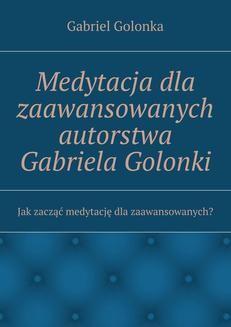 Chomikuj, ebook online Medytacja dla zaawansowanych autorstwa Gabriela Golonki. Gabriel Golonka