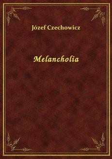 Chomikuj, ebook online Melancholia. Józef Czechowicz