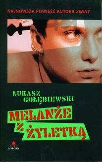 Chomikuj, pobierz ebook online Melanże z żyletką. Łukasz Gołębiewski