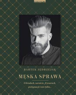 Ebook Męska sprawa. O brodach, zaroście, fryzurach, pielęgnacji i nie tylko… pdf