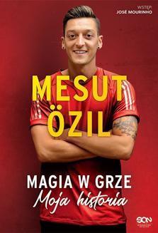 Chomikuj, ebook online Mesut Ozil. Magia w grze. Moja historia. Mesut Ozil