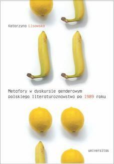 Chomikuj, ebook online Metaforyczność w dyskursie genderowym polskiego literaturoznawstwa po 1989 roku. Katarzyna Lisowska