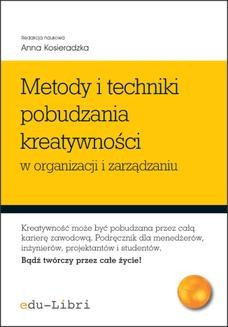 Chomikuj, pobierz ebook online Metody i techniki pobudzania kreatywności w organizacji i zarządzaniu. redakcja: Anna Kosieradzka