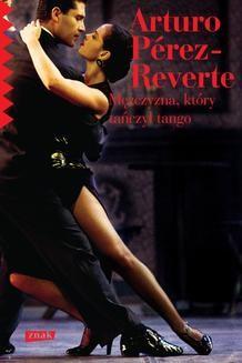 Chomikuj, ebook online Mężczyzna. który tańczył tango. Arturo Pérez-Reverte
