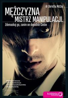 Chomikuj, ebook online Mężczyzna – mistrz manipulacji. Zdemaskuj go, zanim on dopadnie Ciebie. Dorothy McCoy