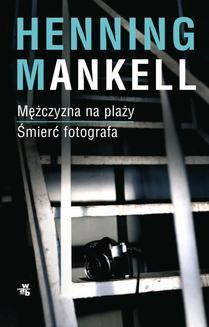 Chomikuj, ebook online Mężczyzna na plaży. Śmierć fotografa (Piramida. Część 2). Henning Mankell