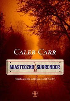 Chomikuj, ebook online Miasteczko Surrender. Caleb Carr