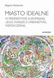 Chomikuj, ebook online Miasto idealne w perspektywie europejskiej i jego związki z urbanistyką współczesną. Zbigniew Paszkowski