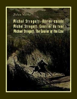Chomikuj, ebook online Michał Strogoff. Kurier carski. Michel Strogoff. Courrier du tsar. Michael Strogoff. The Courier of the Czar. Jules Verne