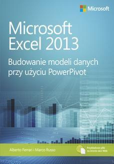 Chomikuj, pobierz ebook online Microsoft Excel 2013 Budowanie modeli danych przy użyciu PowerPivot. Alberto Ferrari
