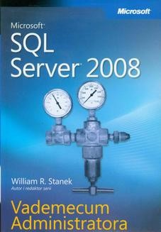 Chomikuj, pobierz ebook online Microsoft SQL Server 2008 Vademecum Administratora. William R. Stanek