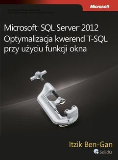 Chomikuj, ebook online Microsoft SQL Server 2012 Optymalizacja kwerend T-SQL przy użyciu funkcji okna. Itzik Ben-Gan