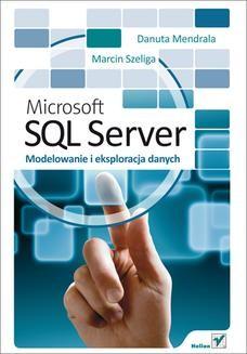 Chomikuj, ebook online Microsoft SQL Server. Modelowanie i eksploracja danych. Danuta Mendrala