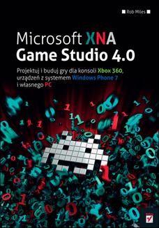 Chomikuj, ebook online Microsoft XNA Game Studio 4.0. Projektuj i buduj własne gry dla konsoli Xbox 360, urządzeń z systemem Windows Phone 7 i własnego PC. Rob Miles