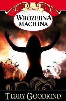 Chomikuj, pobierz ebook online Miecz Prawdy. 12 Wróżebna machina. Terry Goodkind