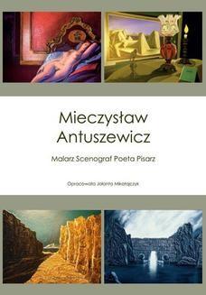 Chomikuj, ebook online Mieczysław Antuszewicz Malarz Scenograf Poeta Pisarz. Jolanta Mikołajczyk