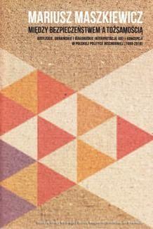 Ebook Między bezpieczeństwem a tożsamością.Rosyjskie, ukraińskie i białoruskie interpretacje idei i koncepcji w polskiej polityce wschodniej (1990-2010) pdf