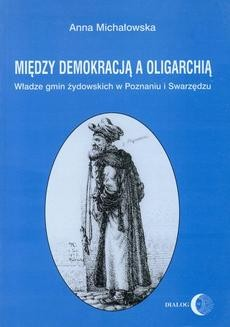 Chomikuj, ebook online Między demokracją a oligarchią. Władze gmin żydowskich w Poznaniu i Swarzędzu (od połowy XVII do końca XVIII wieku). Anna Michałowska