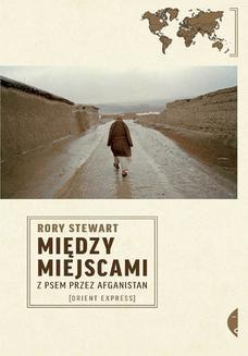 Chomikuj, ebook online Między miejscami. Z psem przez Afganistan. Rory Stewart