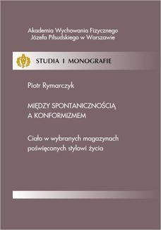 Chomikuj, pobierz ebook online Między spontanicznością a konformizmem. Piotr Rymarczyk