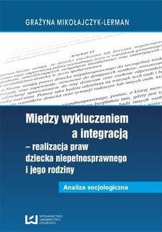 Chomikuj, ebook online Między wykluczeniem a integracją – realizacja praw dziecka niepełnosprawnego i jego rodziny. Analiza socjologiczna. Grażyna Mikołajczyk-Lerman