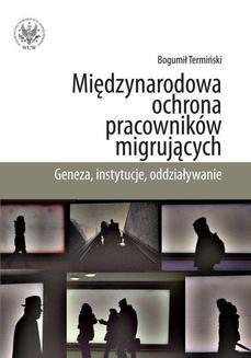 Chomikuj, ebook online Międzynarodowa ochrona pracowników migrujących. Geneza, instytucje, oddziaływanie. Bogumił Termiński