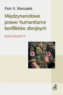 Chomikuj, ebook online Międzynarodowe prawo humanitarne konfliktów zbrojnych. Dokumenty. Piotr K. Marszałek