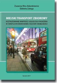 Chomikuj, ebook online Miejski transport zbiorowy. Kształtowanie wartości usług dla pasażera w świetle wyzwań nowej kultury mobilności. Zuzanna Kłos-Adamkiewicz