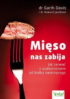 Chomikuj, ebook online Mięso nas zabija. Jak zerwać z uzależnieniem od białka zwierzęcego. Garth Davis