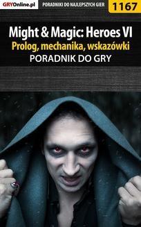 Chomikuj, ebook online Might Magic: Heroes VI – prolog, mechanika, wskazówki – poradnik do gry. Maciej 'Czarny' Kozłowski
