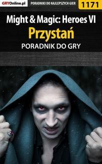 Chomikuj, ebook online Might Magic: Heroes VI – Przystań – poradnik do gry. Maciej 'Czarny' Kozłowski