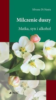 Chomikuj, ebook online Milczenie duszy. Matka, syn, alkohol. Silvana Di Nauta