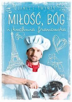 Ebook Miłość, Bóg i kuchnia francuska pdf