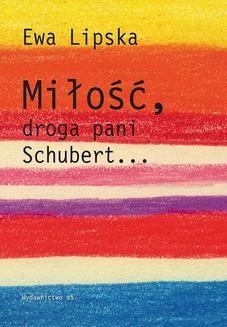 Chomikuj, ebook online Miłość, droga pani Schubert…. Ewa Lipska
