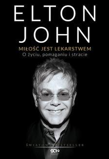Chomikuj, pobierz ebook online Miłość jest lekarstwem. O życiu, pomaganiu i stracie. Elton John