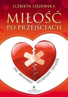 Chomikuj, ebook online Miłość po przejściach. Jak zbudować szczęśliwy związek. Elżbieta Liszewska