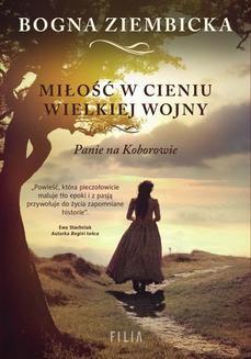 Chomikuj, ebook online Miłość w cieniu wielkiej wojny. Panie na Koborowie. Bogna Ziembicka