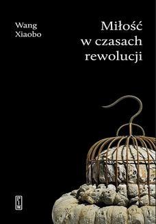Chomikuj, ebook online Miłość w czasach rewolucji. Wang Xiaobo