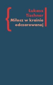 Chomikuj, ebook online Miłosz w krainie odczarowanej. Łukasz Tischner