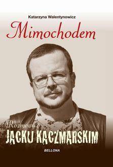 Ebook Mimochodem. Rozmowy o Jacku Kaczmarskim pdf