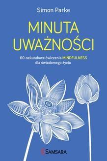 Chomikuj, ebook online Minuta uważności. 60-sekundowe ćwiczenia mindfulness dla świadomego życia. Simon Parke
