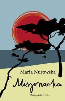 Chomikuj, pobierz ebook online Misjonarka. Maria Nurowska