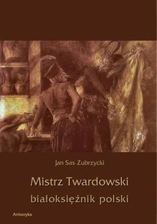 Chomikuj, ebook online Mistrz Twardowski białoksiężnik polski. Jan Sas Zubrzycki