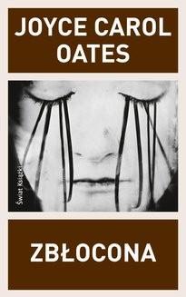 Chomikuj, pobierz ebook online Mistrzowie prozy: Zbłocona. Joyce Carol Oates