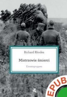 Chomikuj, ebook online Mistrzowie śmierci. Einsatzgruppen. Richard Rhodes