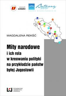 Chomikuj, ebook online Mity narodowe i ich rola w kreowaniu polityki na przykładzie państw byłej Jugosławii. Magdalena Rekść