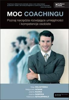 Chomikuj, ebook online Moc coachingu. Poznaj narzędzia rozwijające umiejętności i kompetencje osobiste. Maja Wilczyńska